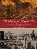 The Great Chicago Fire: In Eyewitness Accounts and 70 Contemporary Photographs and Illustrations